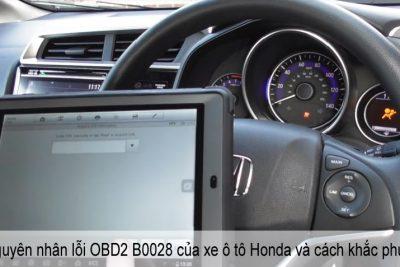 Nguyên nhân lỗi OBD2 B0028 của xe ô tô Honda và cách khắc phục.